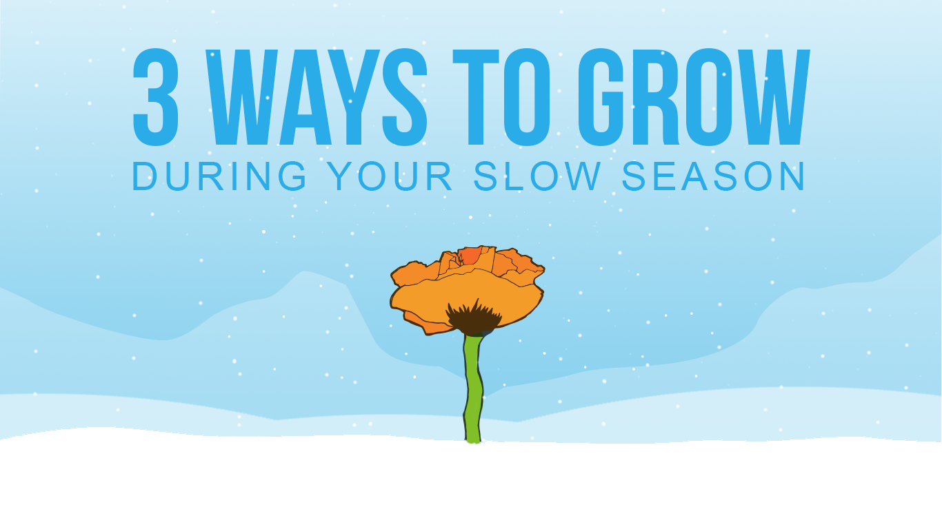 Blog Title Graphic 3 Ways to Grow During Your Slow Season