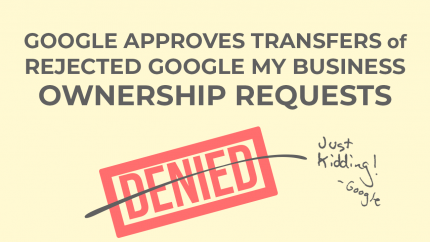 17 9 2018 Google Approves Transfers Of Rejected Google My Business Ownership Requests