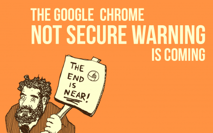 2018 03 08 The Google Chrome Site Not Secure Warning Is Coming