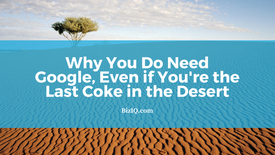 Why You Do Need Google, Even if You're the Last Coke in the Desert