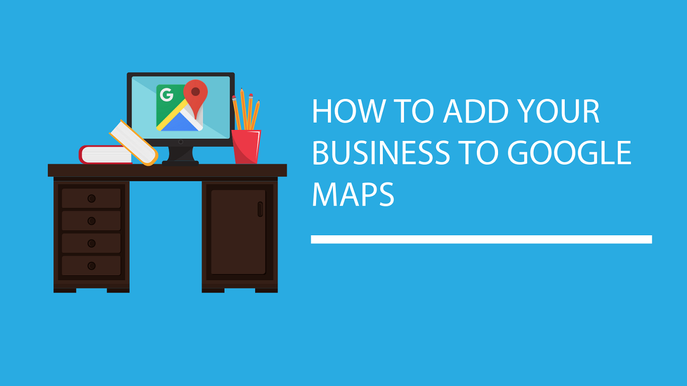 Image: Blog Title Graphic for How To Add Your Business To Google Maps