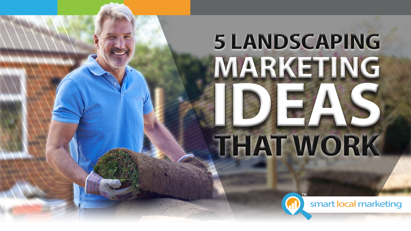 5 Landscaping Marketing Ideas That Work