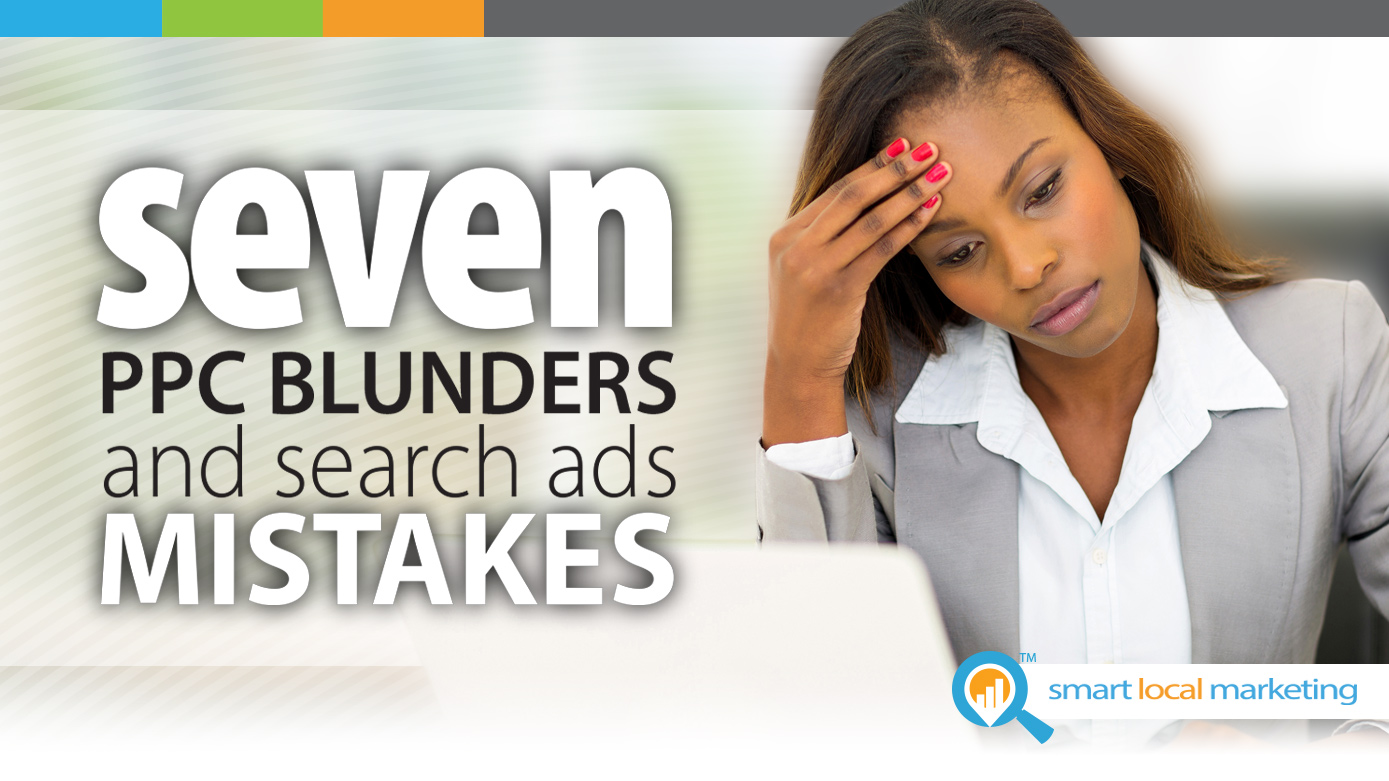 7 Ppc Blunders And Search Ads Mistakes
