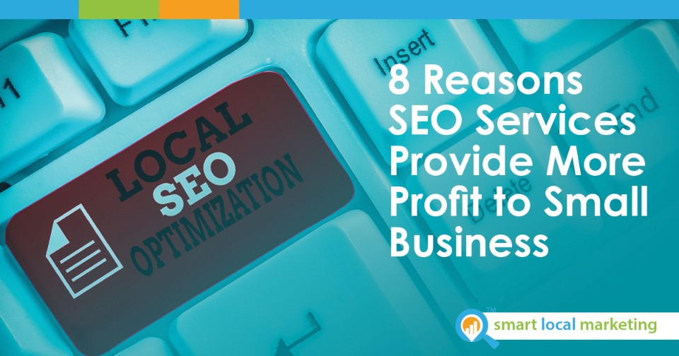 8 Reasons Seo Services Provide More Profit To Small Business