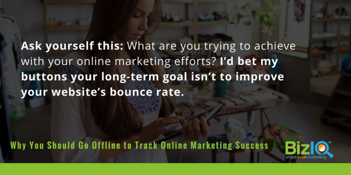 Ask yourself what your goal is with online marketing