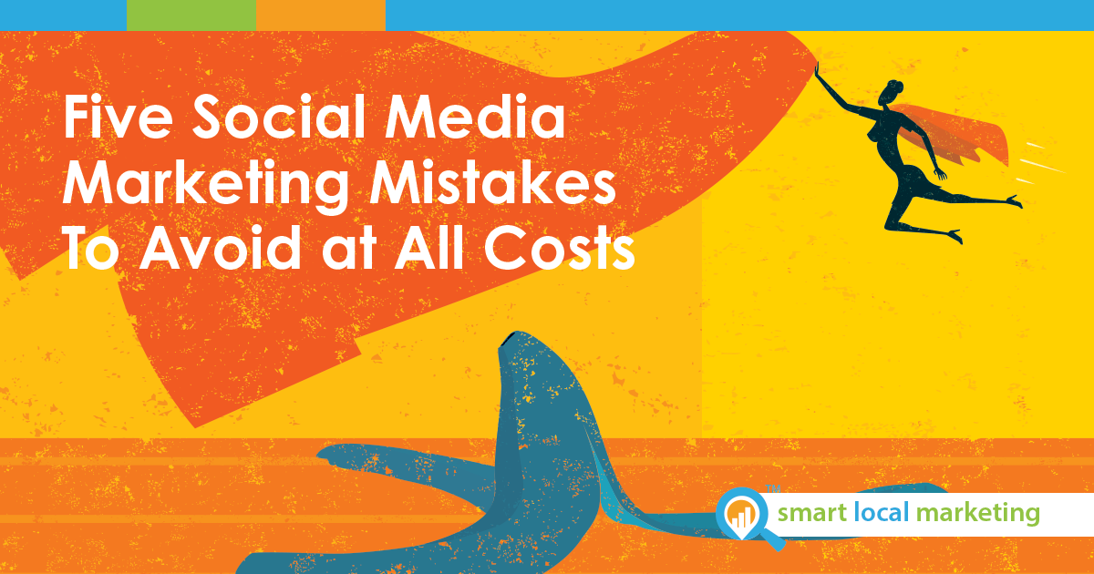 Five Social Media Marketing Mistakes To Avoid At All Costs