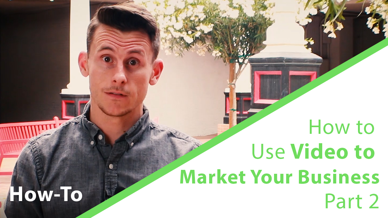How To Use Video To Market Your Business (part 2)