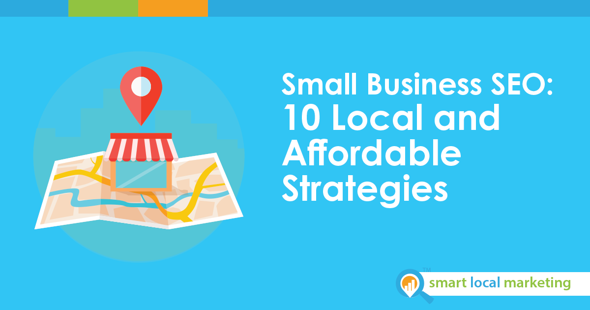 Small Business Seo 10 Local And Affordable Strategies