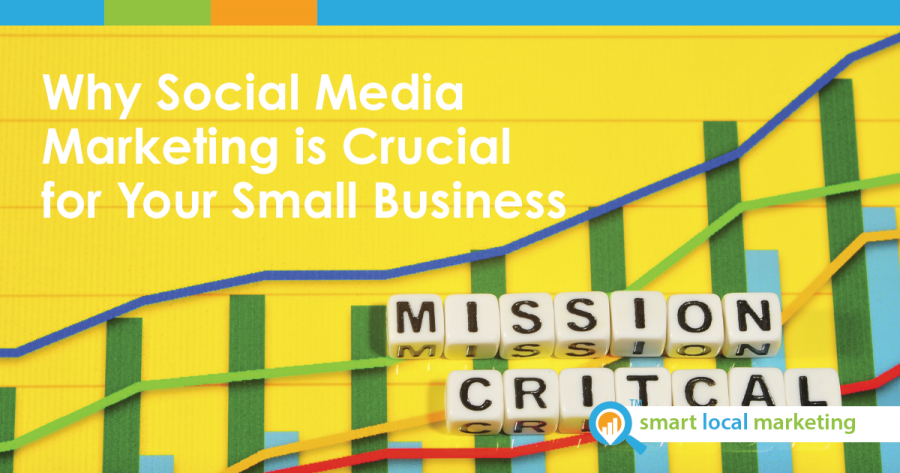 Why Social Media Marketing Is Crucial For Your Small Business