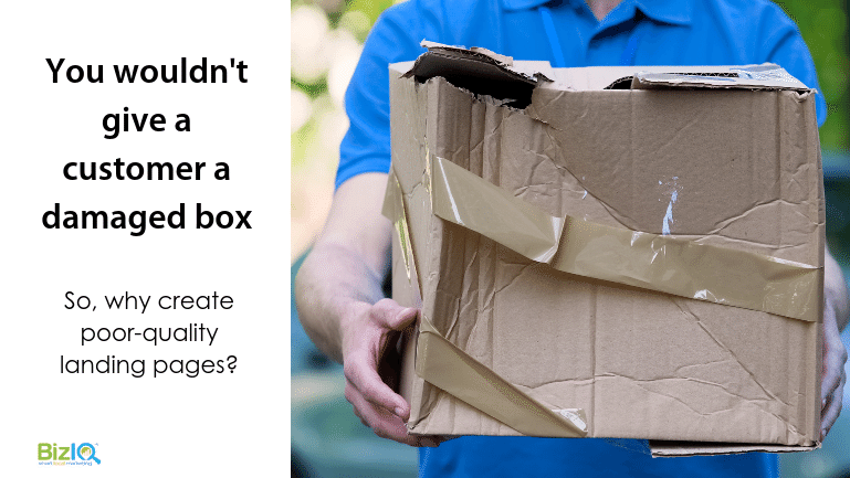 Image: a man in a blue polo shirt holds a torn, dented, taped dmamged cube shaped box, text reads You wouldn't give a customer a damaged box so, why create poor-quality landing pages?