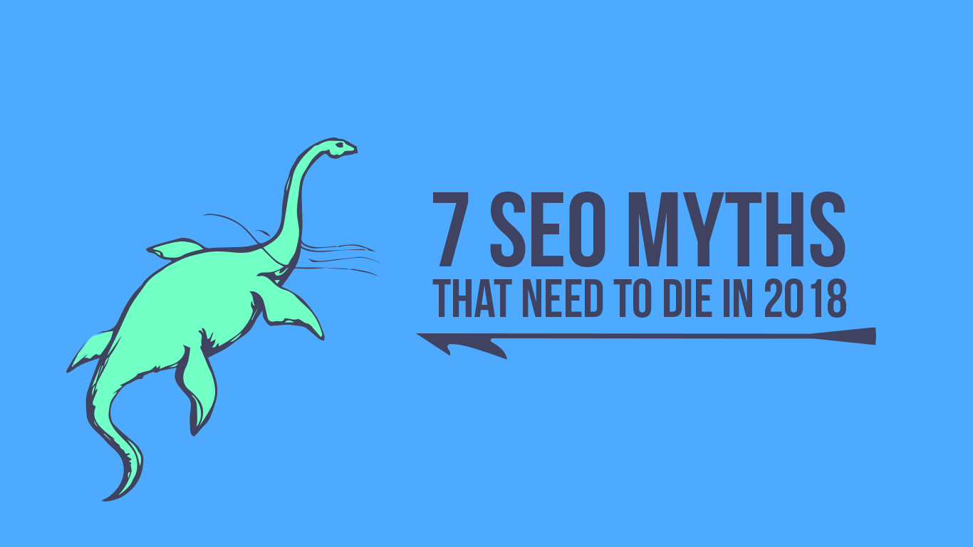 7 SEO myths that need to die in 2018